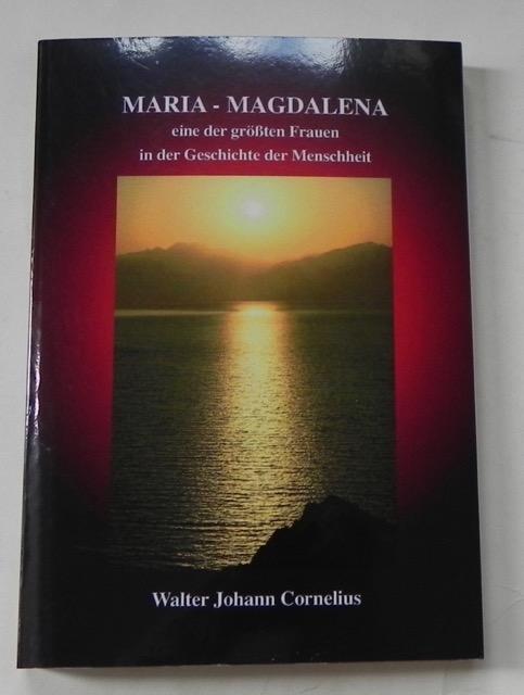 Maria - Magdalena eine der größten Frauen: Cornelius, Walter Johann