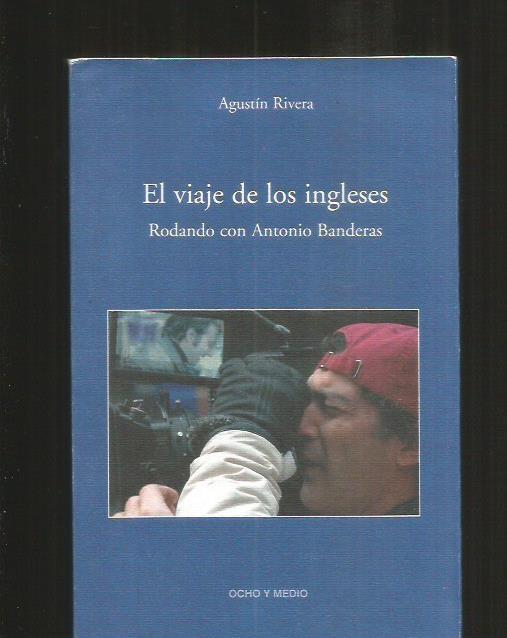VIAJE DE LOS INGLESES - EL. RODANDO CON ANTONIO BANDERAS - RIVERA, AGUSTIN
