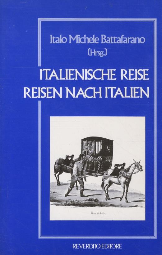 Italienische Reise. Reisen nach Italien.: BATTAFARANO Italo Michele.