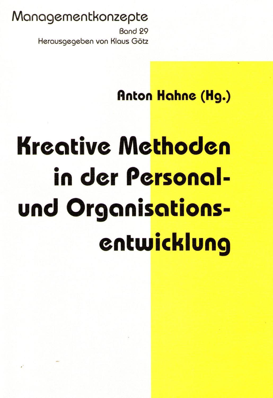 Kreative Methoden in der Personal- und Organisationsentwicklung - Hahne Anton Hg.