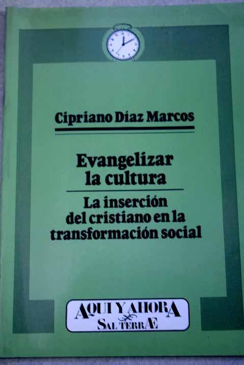 Evangelizar la cultura: la inserción del cristiano en la transformación social - Díaz Marcos, Cipriano