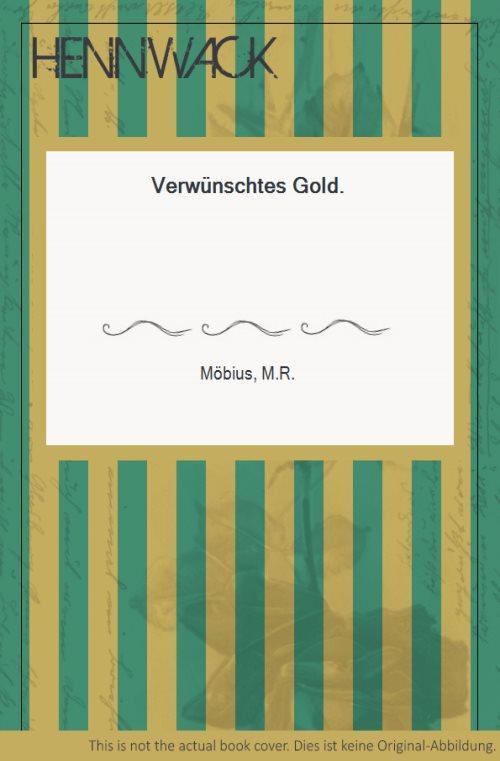 Verwünschtes Gold. - Möbius, M.R.