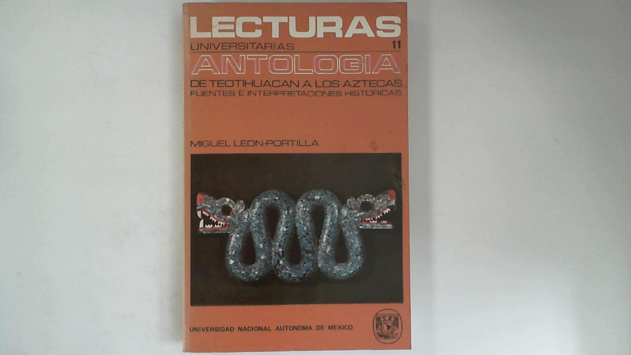 De Teotihuacan a los Aztecas Fuentes e: Leon-Portilla, Miguel:
