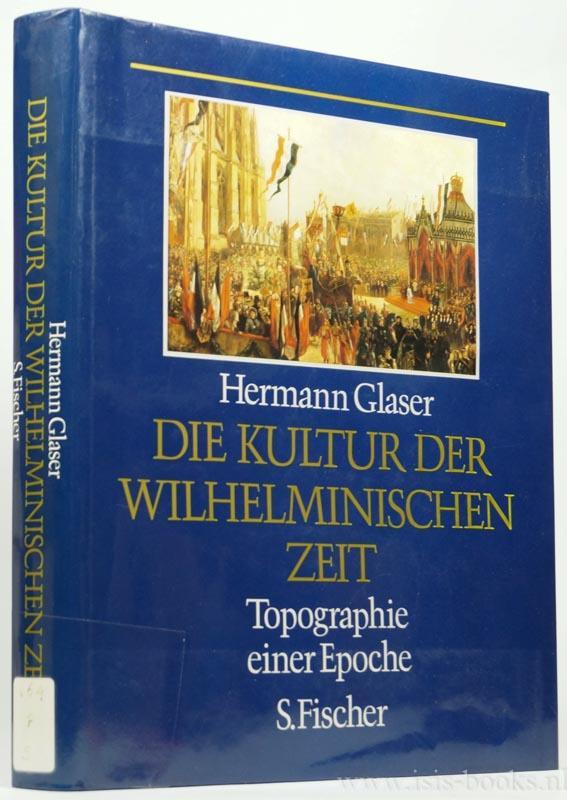 Die Kultur der wilhelminischen Zeit. Topographie einer: GLASER, H.