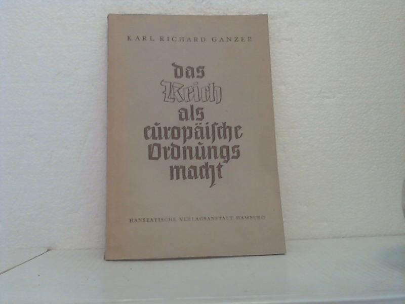 Das Reich als europäische Ordnungsmacht. /(=Schriften des: Ganzer, Karl Richard;