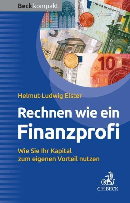 Rechnen wie ein Finanzprofi : Wie Sie: Helmut-Ludwig Elster