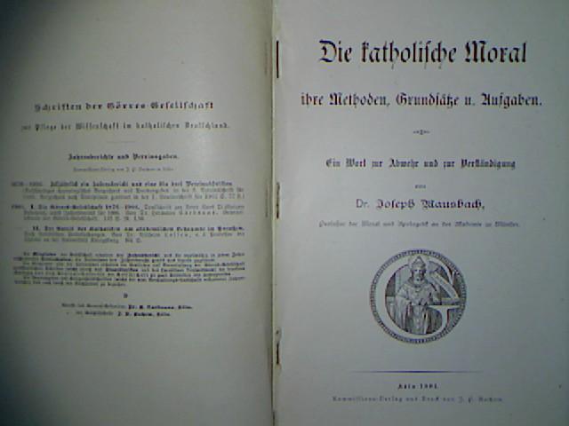 Die katholische Moral, ihre Methoden, Grundsätze und: Mausbach, Joseph: