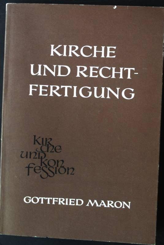 Kirche und Rechtfertigung Kirche und Konfession, Band: Maron, Gottfried: