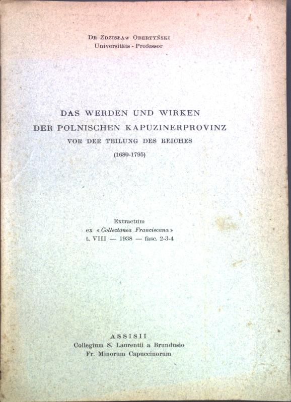 Das Werden und Wirken der polnischen Kapuzinerprovinz: Obertynski, Zdzislaw: