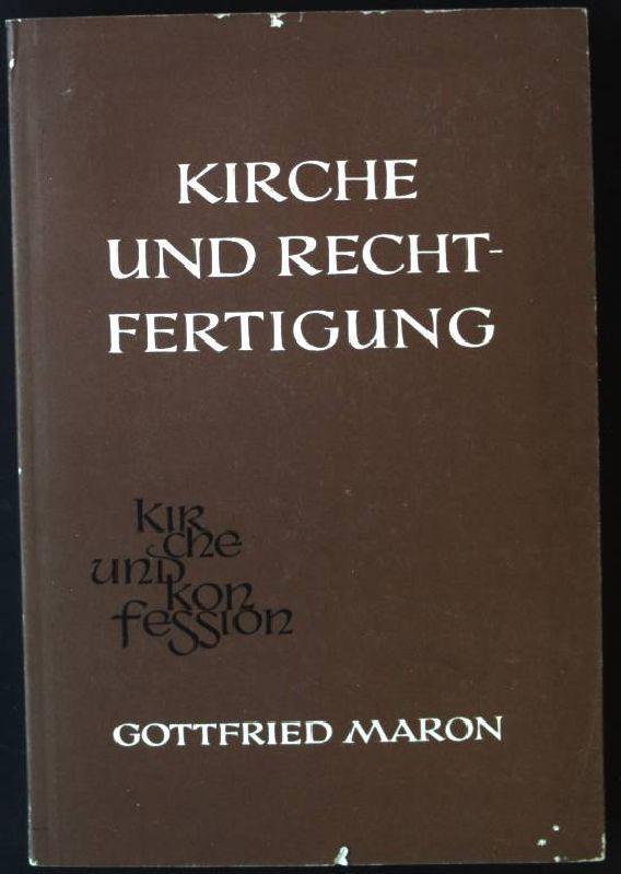 Kirche und Rechtfertigung - eine kontroverstheologische Untersuchung: Maron, Gottfried: