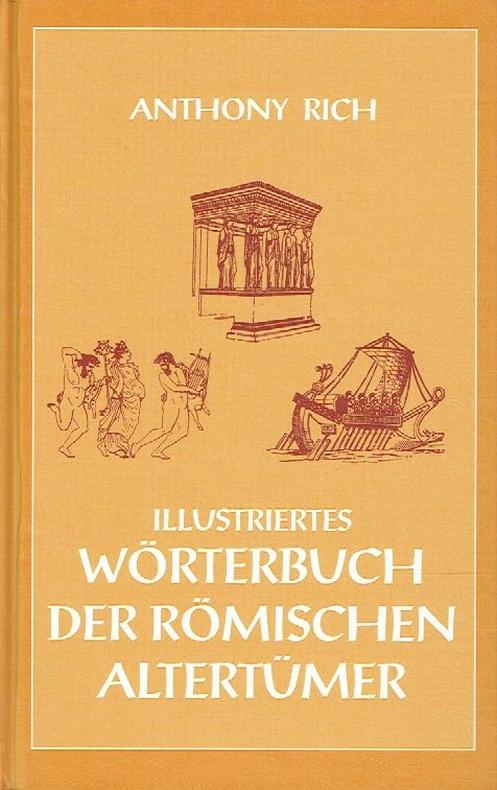 Illustriertes Wörterbuch der römischen Altertümer. Mit steter: Rich, Anthony: