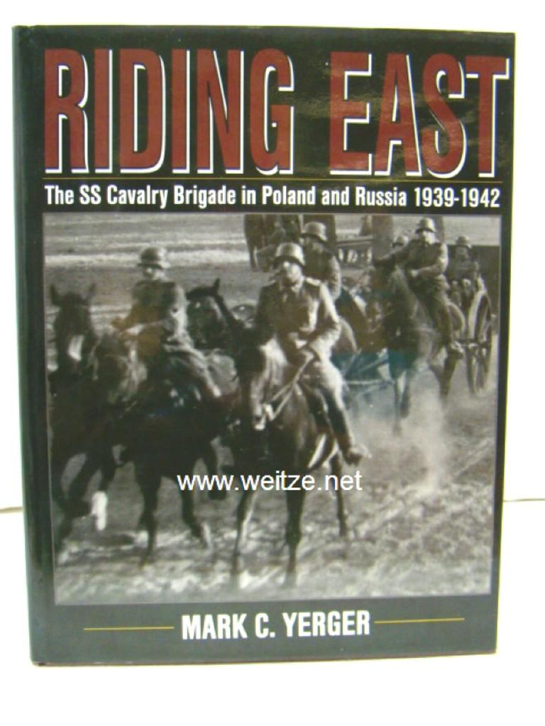 Riding East - The SS Cavalry Brigase: Yerger,Mark C.: