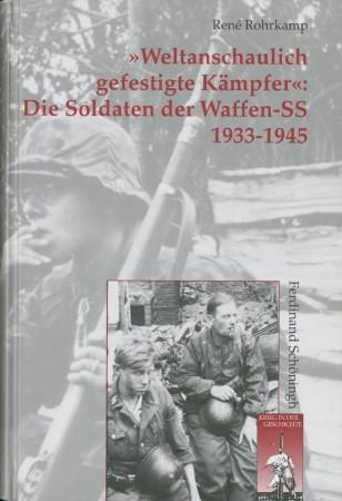 Weltanschaulich gefestigte Kämpfer: Die Soldaten der Waffen-SS: Rohrkamp, Rene,: