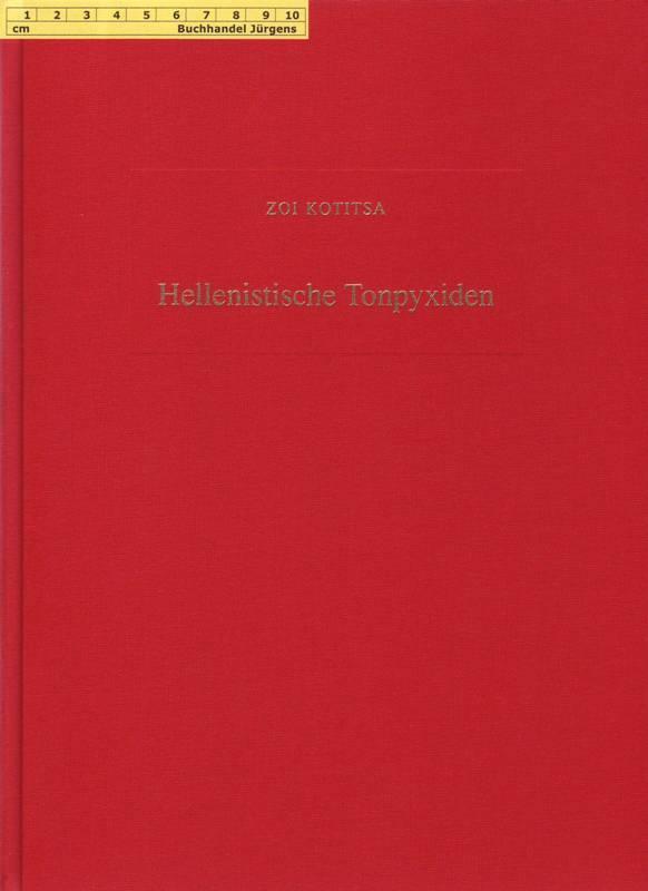 Hellenistische Tonpyxiden. Untersuchung zweier hellenistischer Typen einer: Zoi Kotitsa