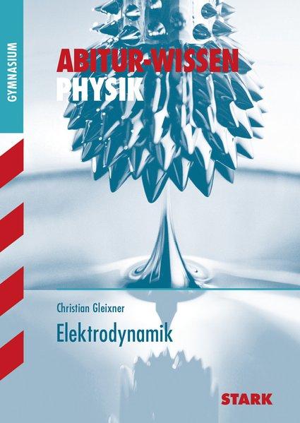 Abitur-Wissen - Physik Elektrodynamik - Gleixner, Christian