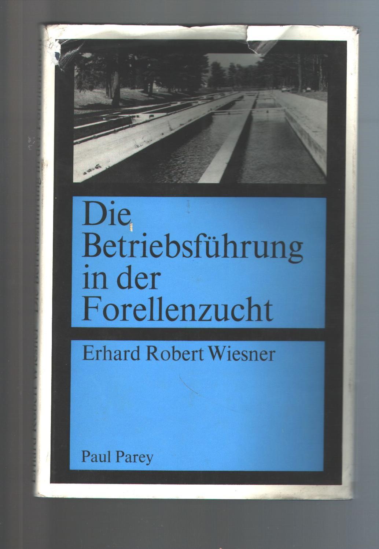 Die Betriebsführung in der Forellenzucht Ein Lehrbuch: Dr Erhard Robert