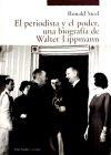 PERIODISTA Y EL PODER UNA BIOGRAFIA DE WALTER LIPPMANN - STEEL,RONALD