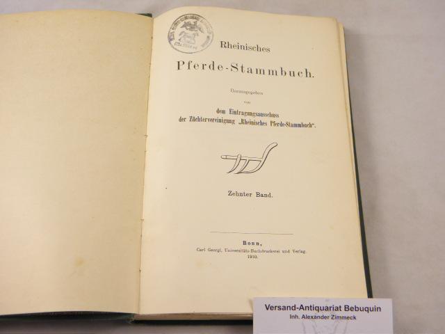10. Bd. Hrsg. von dem Eintragungsausschuss der: PFERDE.- RHEINISCHES PFERDE-STAMMBUCH.-
