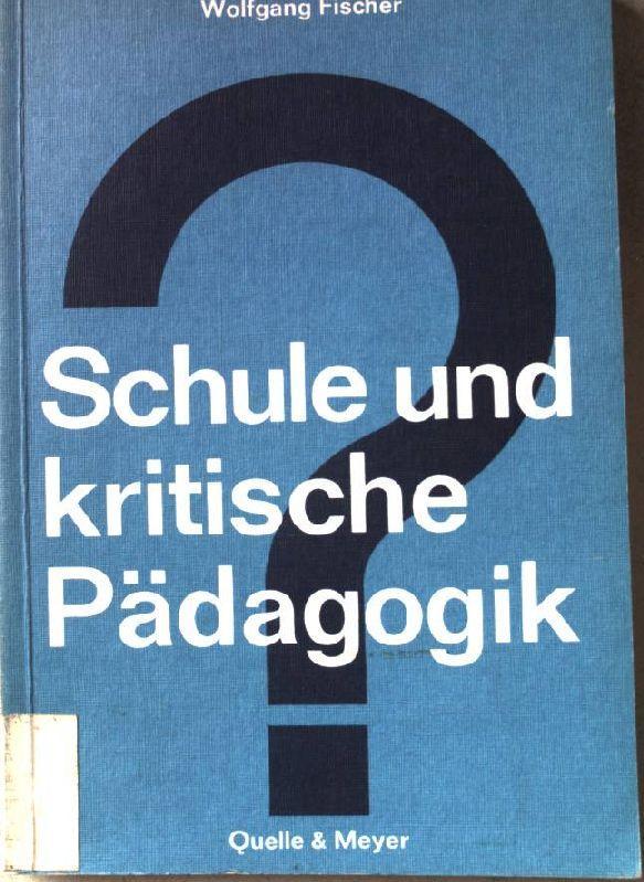 Schule und kritische Pädagogik : 5 Studien: Fischer, Wolfgang: