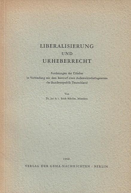 Liberalisierung und Urheberrecht. Forderungen der Urheber in: Schulze, Erich :