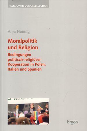 Moralpolitik und Religion. Bedingungen politisch-religiöser Kooperation in: Hennig, Anja: