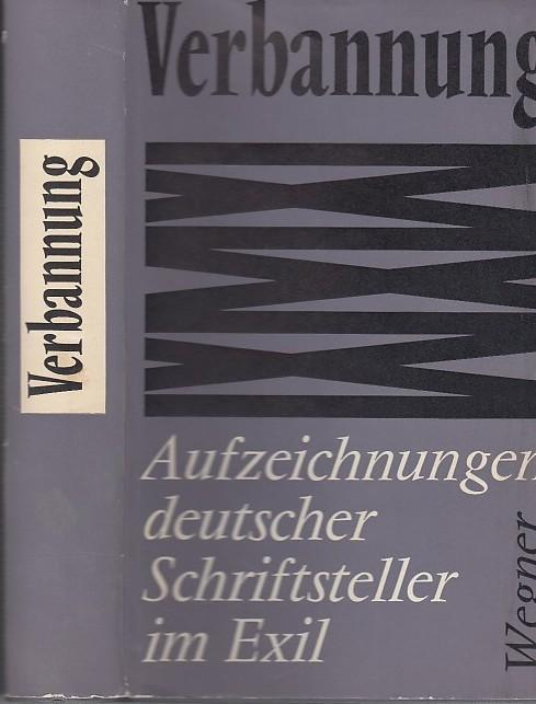 Verbannung - Aufzeichnungen deutscher Schriftsteller im Exil.: Schwarz, Egon -