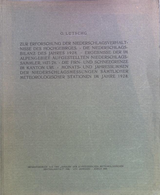 Zur Erforschung der Niederschlagsverhältnisse des Hochgebirges -: Lütschg, O.:
