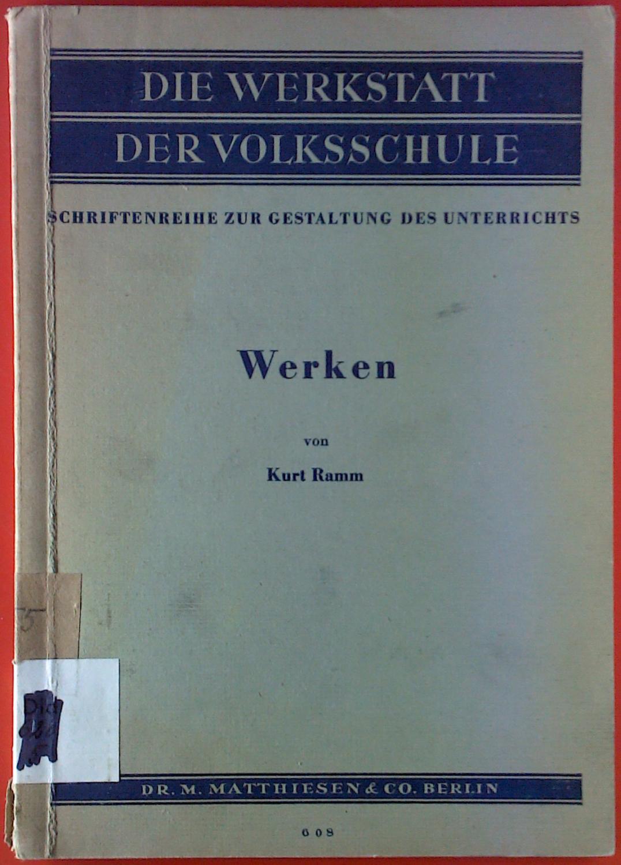 Werken. Die Werkstatt der Volksschule. Schriftenreihe zur: Kurt Ramm