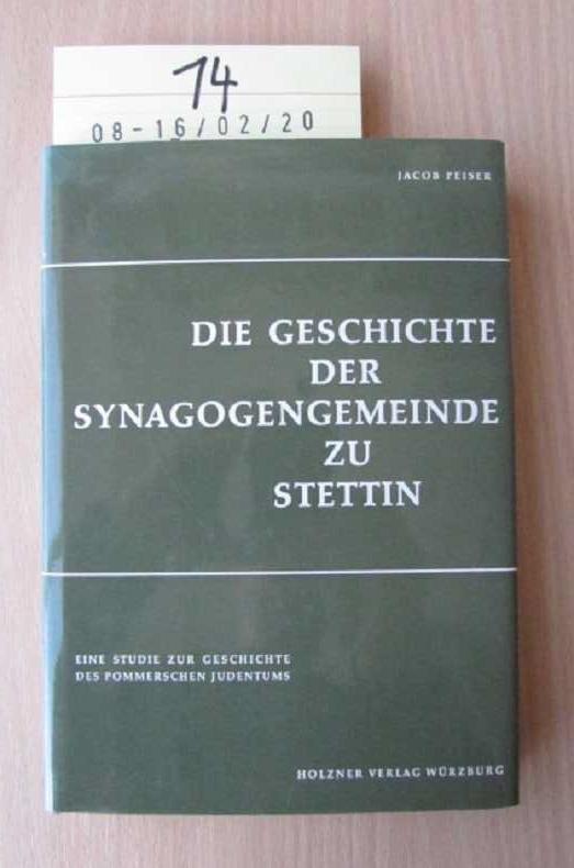 Die Geschichte der Synagogengemeinde zu Stettin -: Peiser, Jacob: