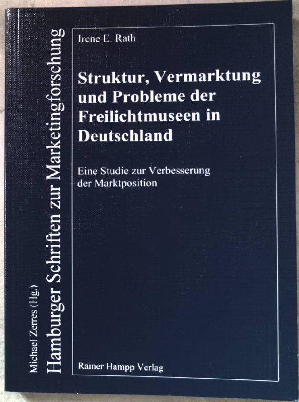 Struktur, Vermarktung und Probleme der Freilichtmuseen in Deutschland : eine Studie zur Verbesserung der Marktposition. Hamburger Schriften zur Marketingforschung ; Bd. 59 - Rath, Irene E.