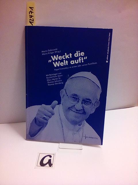 Weckt die Welt auf!. Papst Franziskus im: Dobrowski, Martin /