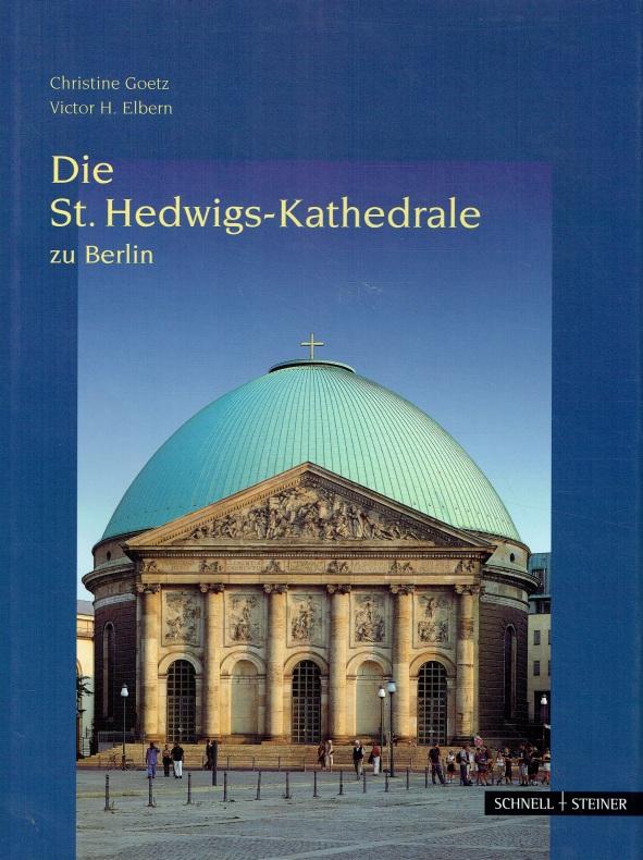 Die St.-Hedwigs-Kathedrale zu Berlin. - Goetz, Christine; Elbern, Victor H