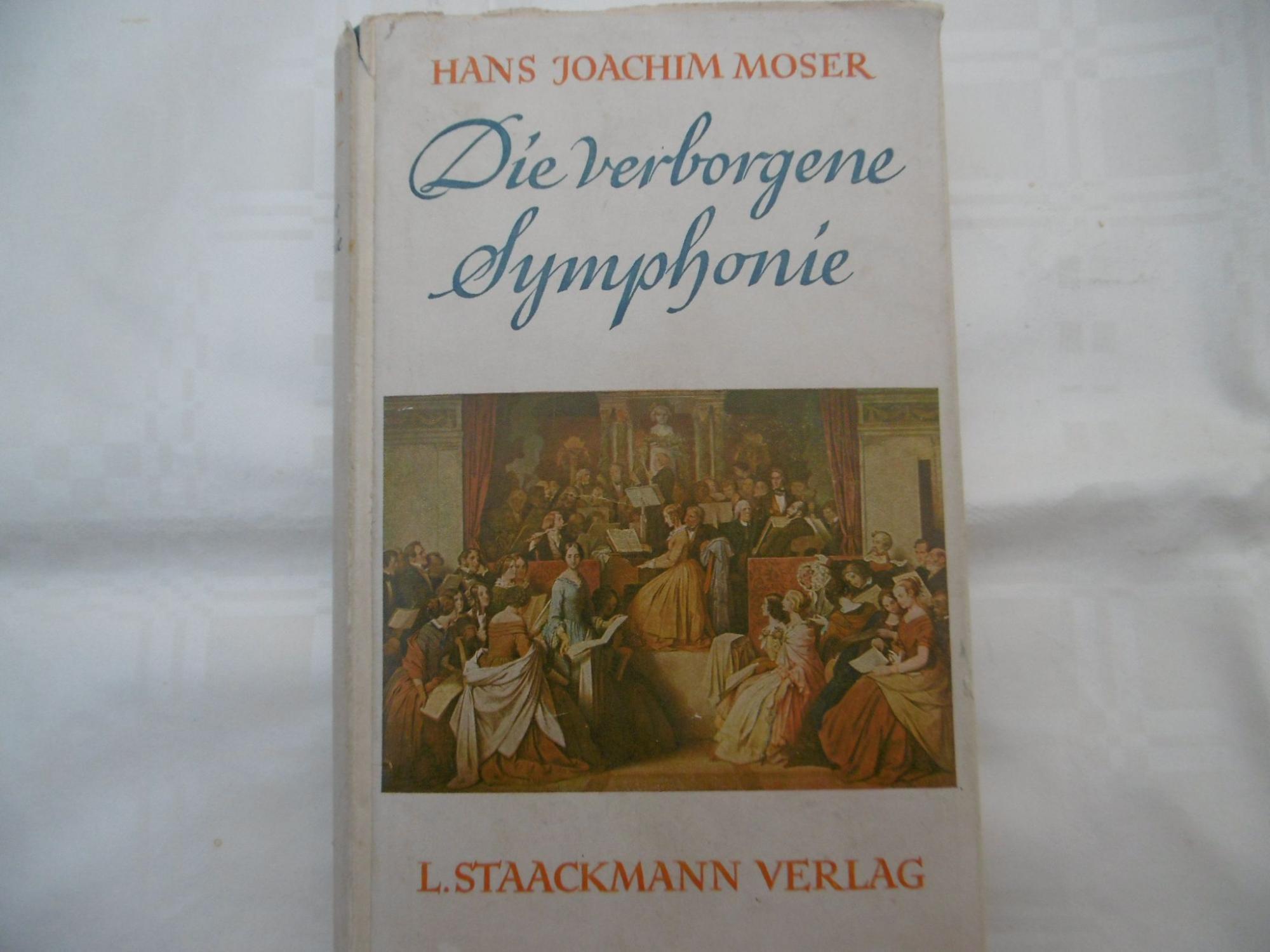 Die verborgene Symphonie Der Roman eines deutschen: Hans Joachim Moser