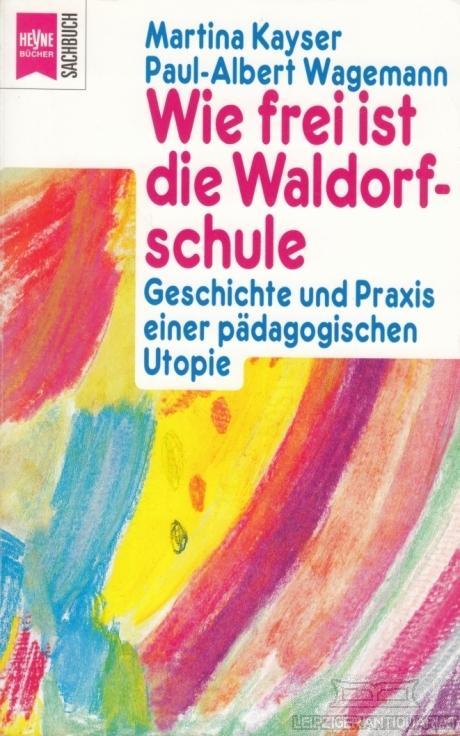 Wie frei ist die Waldorfschule. Geschichte und: Kayser, Martina; Wagemann,