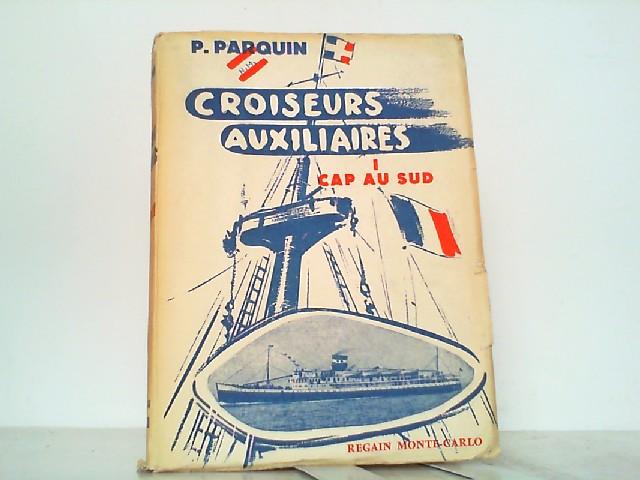 Croisseurs Auxiliaires I: Cap au Sud.: Parquin, P.: