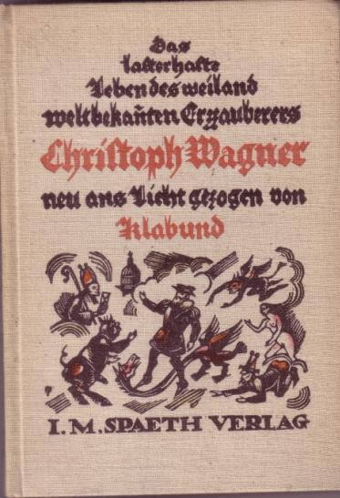 Das lasterhafte Leben des weiland weltbekannten Erzzauberers: KLABUND (eig.: Alfred