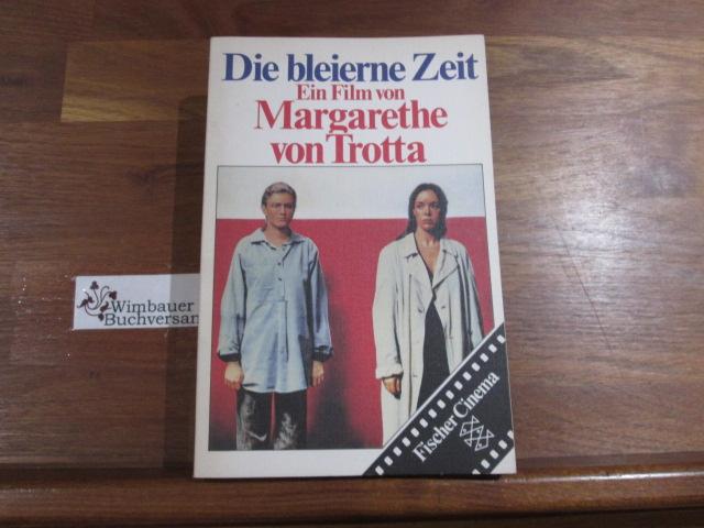 Die bleierne Zeit. e. Film von. Hrsg. von Hans Jürgen Weber in Zsarbeit mit Ingeborg Weber / Fischer-Taschenbücher ; 3675 : Fischer-Cinema - Trotta, Margarethe von