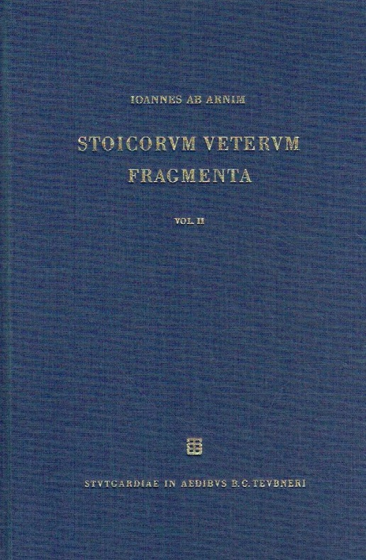 Stoicorum veterum fragmenta: Vol. II. Chrysippi fragmenta logica et physica. - Arnim, Ioannes ab