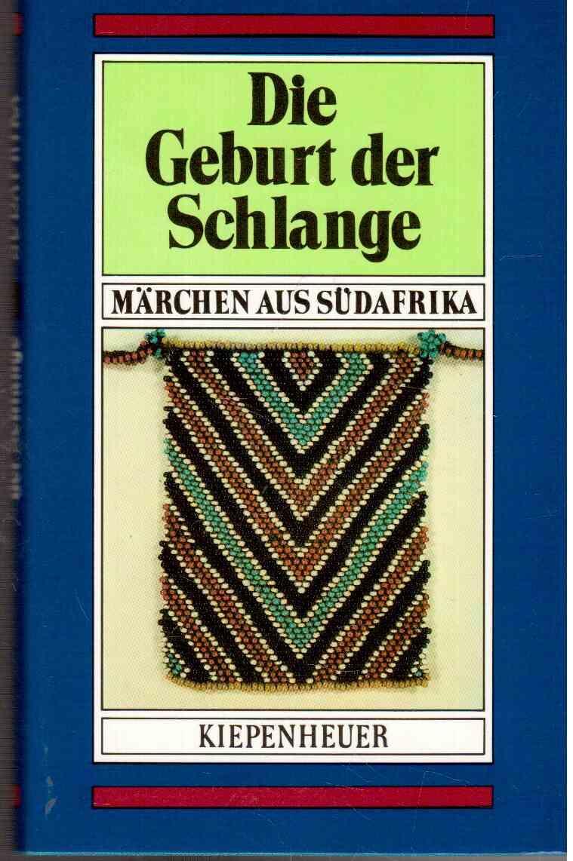 Die Geburt der Schlange - Märchen aus Südafrika - Wendt-Riedel, Konstanze