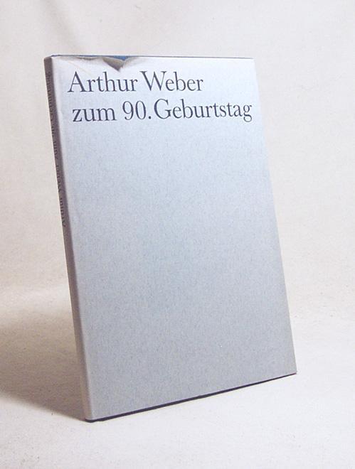 Arthur Weber zum 90. Geburtstag : Ansprachen: Büchner, Franz [Hrsg.]