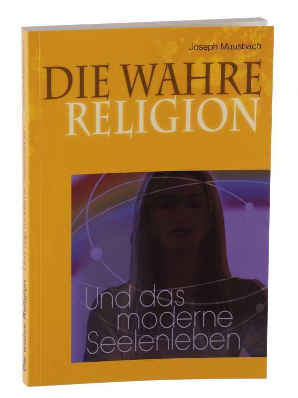 Die wahre Religion und das moderne Seelenleben.: Mausbach, Joseph: