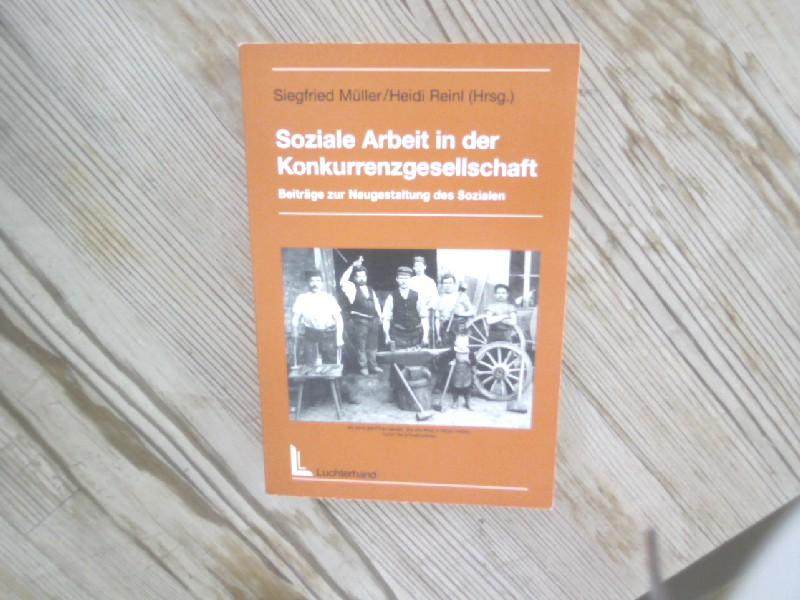 Soziale Arbeit in der Konkurrenzgesellschaft. Beiträge zur Neugestaltung des Sozialen. - Müller, Siegfried (Hrsg.)