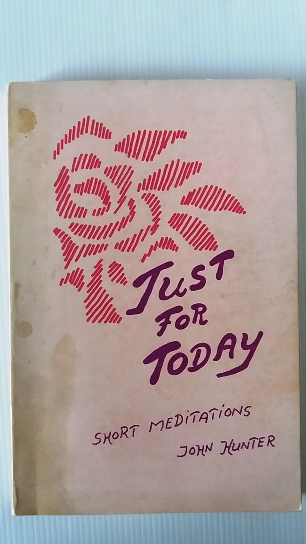 Just For Today Short Meditations by Rev. John Hunter: Good ...
