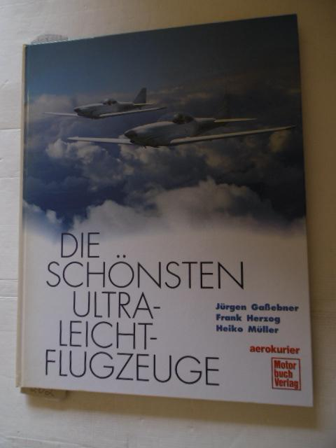 Die schönsten Ultraleicht-Flugzeuge - Gaßebner, Jürgen ; Herzog, Frank ; Müller, Heiko