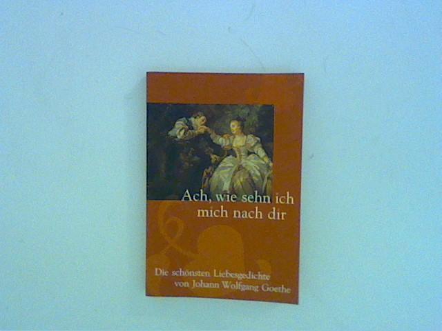 Ach, wie sehn ich mich nach dir: Goethe, Johann Wolfgang
