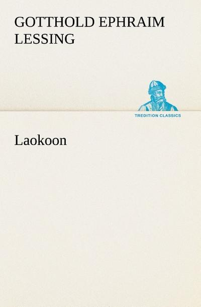 Laokoon (TREDITION CLASSICS): Gotthold Ephraim Lessing