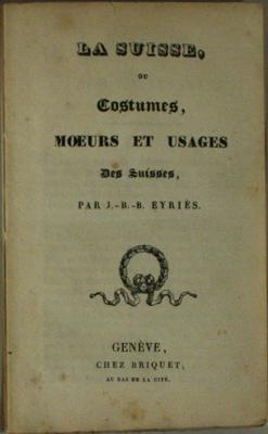 La Suisse, ou Costumes, moeurs et usages: EYRIES, J.-B.-B.