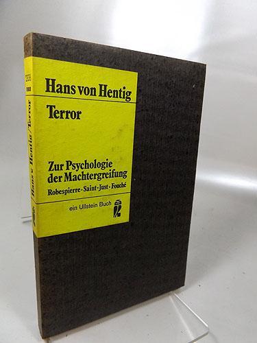 Terror : Zur Psychologie der Machtergreifung. Robespierre,: Hentig, Hans von: