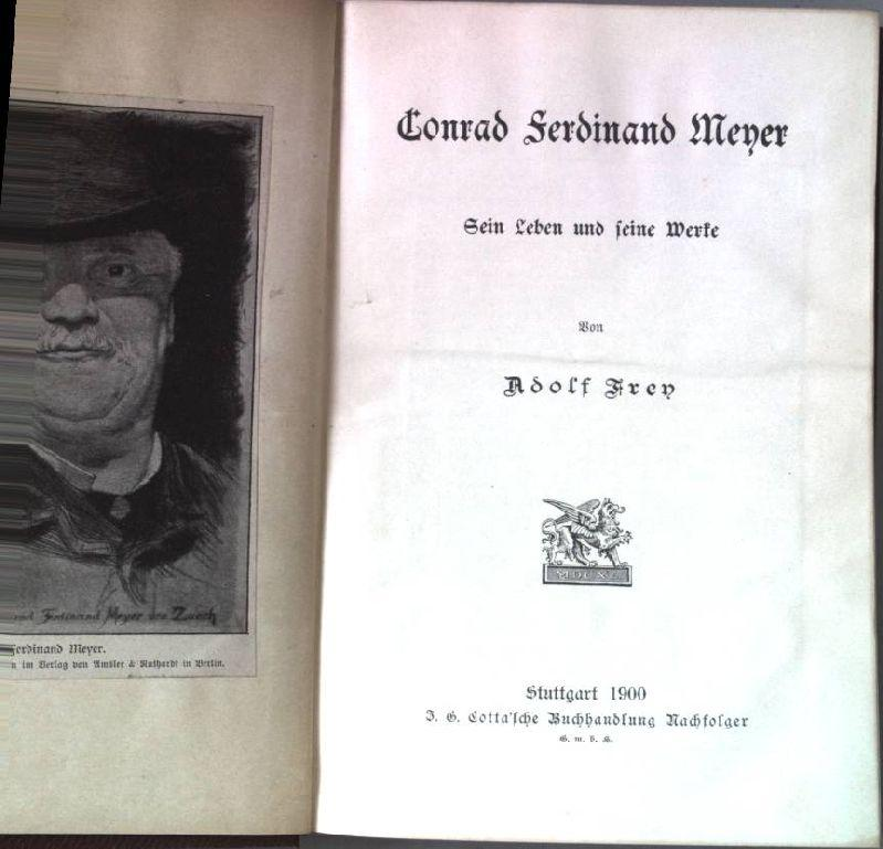 Conrad Ferdinand Meyer. Sein Leben und seine: Frey, Adolf:
