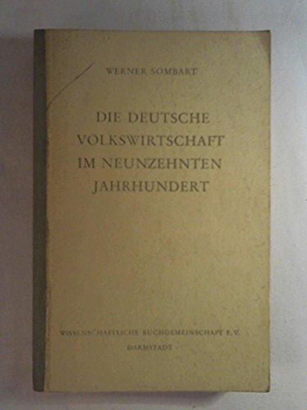 Die deutsche Volkswirtschaft im neunzehnten Jahrhundert un: Werner SOMBART